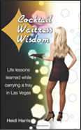 Cocktail Waitress Wisdom: Life lessons learned while carrying a tray in Las Vegas (Volume 1)